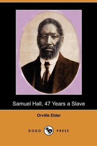 Samuel Hall, 47 Years a Slave
