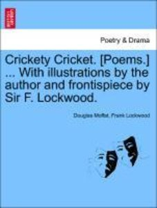 Crickety Cricket. [Poems.] ... With illustrations by the author