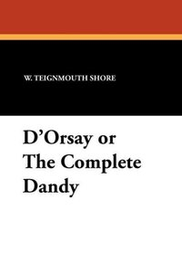 D'Orsay or the Complete Dandy