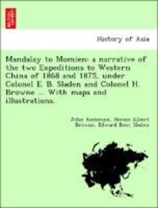 Mandalay to Momien: a narrative of the two Expeditions to Wester
