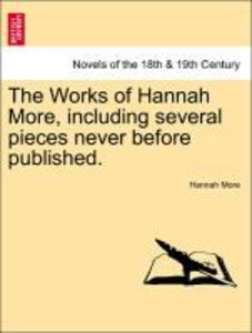 The Works of Hannah More, including several pieces never before