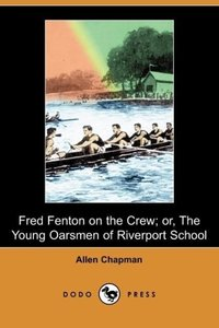 Fred Fenton on the Crew; Or, the Young Oarsmen of Riverport Scho