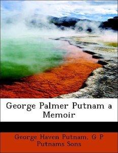 George Palmer Putnam a Memoir