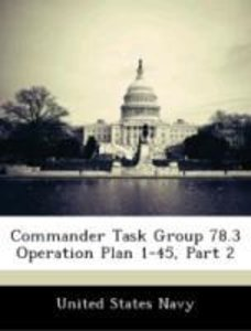 Commander Task Group 78.3 Operation Plan 1-45, Part 2