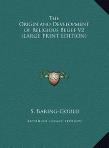 The Origin and Development of Religious Belief V2 (LARGE PRINT E