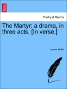 The Martyr: a drama, in three acts. [In verse.]