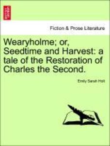 Wearyholme; or, Seedtime and Harvest: a tale of the Restoration