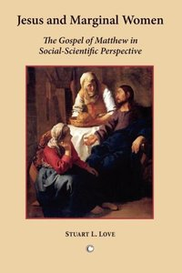 Jesus and Marginal Women: The Gospel of Matthew in Social-Scient