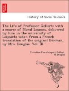 The Life of Professor Gellert; with a course of Moral Lessons, d
