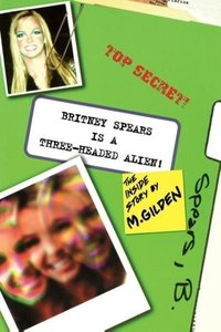 Britney Spears is a Three-Headed Alien: The Inside Story