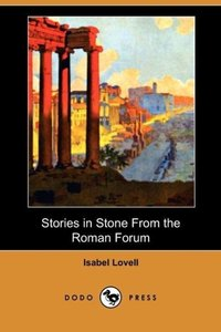 Stories in Stone from the Roman Forum (Dodo Press)