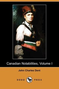 CANADIAN NOTABILITIES VOLUME I