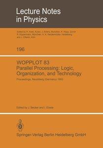 WOPPLOT 83 Parallel processing: Logic, Organization, and Technol