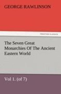 The Seven Great Monarchies Of The Ancient Eastern World, Vol 1.