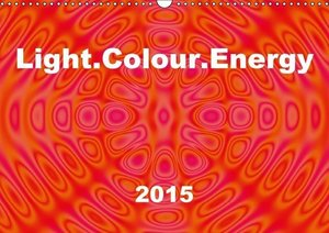 Light.Colour.Energy (Wall Calendar 2015 DIN A3 Landscape)