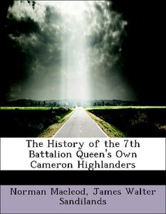 The History of the 7th Battalion Queen's Own Cameron Highlanders