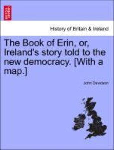 The Book of Erin, or, Ireland's story told to the new democracy.