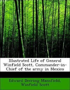 Illustrated Life of General Winfield Scott, Commander-in-Chief o