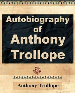 Anthony Trollope - Autobiography - 1912