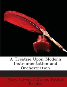 A Treatise Upon Modern Instrumentation and Orchestration: Contai