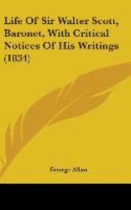 Life Of Sir Walter Scott, Baronet, With Critical Notices Of His