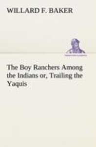 The Boy Ranchers Among the Indians or, Trailing the Yaquis