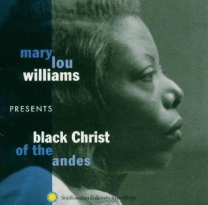 Mary Lou Williams Pres. Black Christ of the Andes