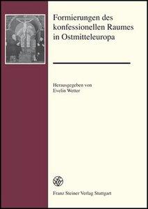 Formierungen des konfessionellen Raumes in Ostmitteleuropa