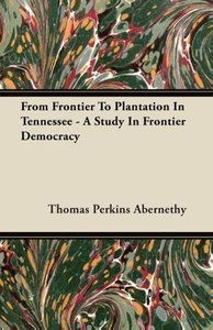From Frontier To Plantation In Tennessee - A Study In Frontier D