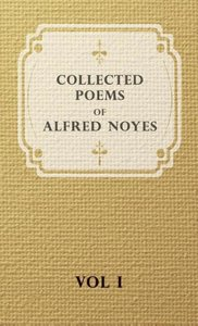 Collected Poems of Alfred Noyes - Vol I