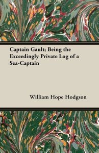 Captain Gault; Being the Exceedingly Private Log of a Sea-Captai