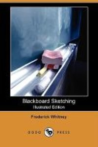 Blackboard Sketching (Illustrated Edition) (Dodo Press)