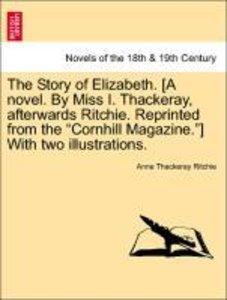The Story of Elizabeth. [A novel. By Miss I. Thackeray, afterwar