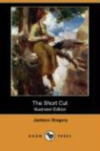 The Short Cut (Illustrated Edition) (Dodo Press)