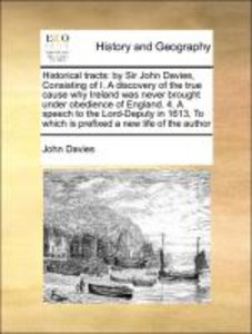 Historical tracts: by Sir John Davies, Consisting of I. A discov
