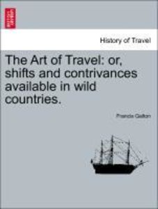 The Art of Travel: or, shifts and contrivances available in wild