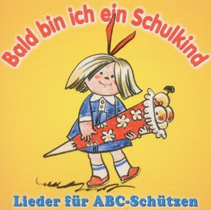 Bald Bin Ich Ein Schulkind-Lieder Für ABC-Schütz