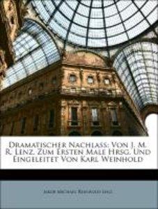 Dramatischer Nachlass: Von J. M. R. Lenz. Zum Ersten Male Hrsg.