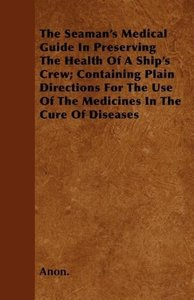 The Seaman's Medical Guide In Preserving The Health Of A Ship's