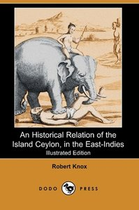 An Historical Relation of the Island Ceylon, in the East-Indies