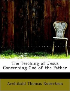 The Teaching of Jesus Concerning God of the Father