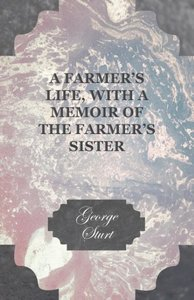 A Farmer's Life, with a Memoir of the Farmer's Sister