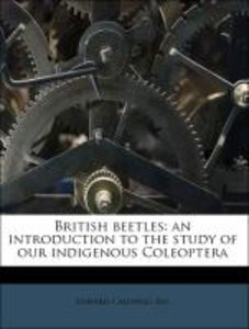 British beetles: an introduction to the study of our indigenous