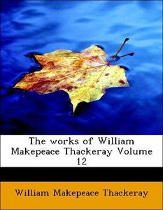 The works of William Makepeace Thackeray Volume 12