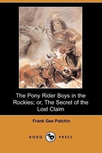 The Pony Rider Boys in the Rockies; Or, the Secret of the Lost C