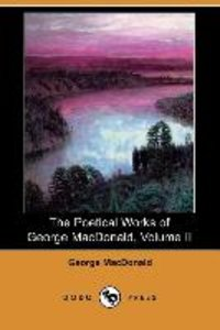 The Poetical Works of George MacDonald, Volume II (Dodo Press)
