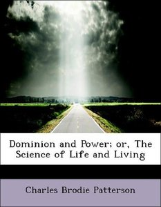 Dominion and Power; or, The Science of Life and Living