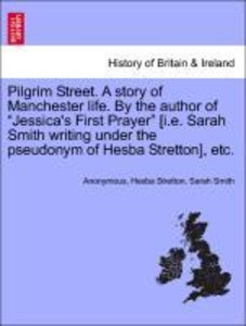 "Pilgrim Street. A story of Manchester life. By the author of ""Je"