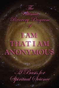 The Ultimate Recovery Program of I Am that I Am Anonymous