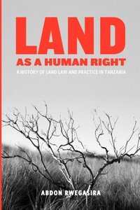 Land as a Human Right. A History of Land Law and Practice in Tan